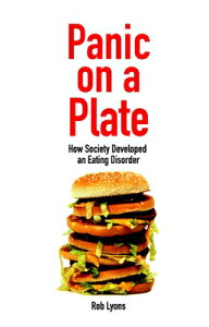 Panic on a Plate: How Society Developed an Eating Disorder PANIC ON A PLATE (Societas: Essays in Political & Cultural Criticism) [ Rob Lyons ]