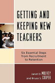 Getting and Keeping New Teachers: Six Essential Steps from Recruitment to Retention GETTING & KEEPING NEW TEACHERS [ Janet D. Mulvey ]