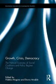 Growth, Crisis, Democracy: The Political Economy of Social Coalitions and Policy Regime Change GROWTH CRISIS DEMOCRACY (Routledge Research in Comparative Politics) [ Hideko Magara ]