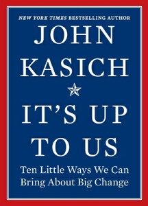 It's Up to Us: Ten Little Ways We Can Bring about Big Change ITS UP TO US ORIGINAL/E [ John Kasich ]