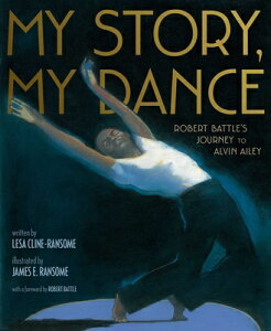 My Story, My Dance: Robert Battle's Journey to Alvin Ailey MY STORY MY DANCE [ Lesa Cline-Ransome ]