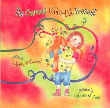 The Curious Polka-Dot Present CURIOUS POLKA DOT PRESENT [ Cheri L. Hallwood ]