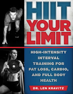 HIIT Your Limit: High-Intensity Interval Training for Fat Loss, Cardio, and Full Body Health HIIT YOUR LIMIT [ Len Kravitz ]