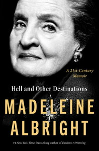 Hell and Other Destinations: A 21st-Century Memoir HELL & OTHER DESTINATIONS [ Madeleine Albright ]