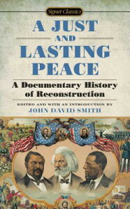 A Just and Lasting Peace: A Documentary History of Reconstruction JUST & LASTING PEACE [ John David Smith ]