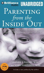 Parenting from the Inside Out: How a Deeper Self-Understanding Can Help You Raise Children Who Thriv PARENTING FROM THE INSIDE OU M [ Daniel J. Siegel ]