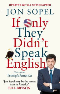 If Only They Didn't Speak English: Notes from Trump's America IF ONLY THEY DIDNT SPEAK ENGLI [ Jon Sopel ]