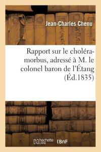 Rapport Sur Le Cholera-Morbus, Adresse A M. Le Colonel Baron de L'Etang = Rapport Sur Le Chola(c)Ra- FRE-RAPPORT SUR LE CHOLERA-MOR (Sciences) [ Jean-Charles Chenu ]