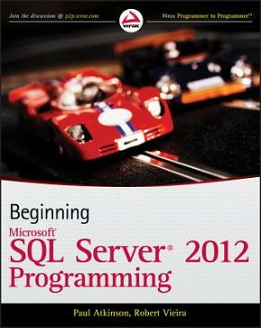 Beginning Microsoft SQL Server 2012 Programming BEGINNING MS SQL SERVER 2012 P (Programmer to Programmer) [ Paul Atkinson ]