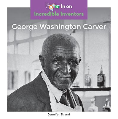 George Washington Carver GEORGE WASHINGTON CARVER (Incredible Inventors) [ Jennifer Strand ]
