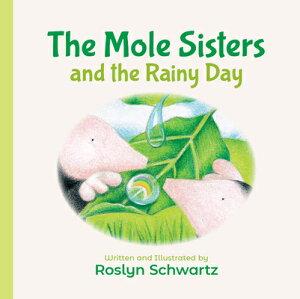 The Mole Sisters and the Rainy Day MOLE SISTERS & THE RAINY DAY (Mole Sisters) [ Roslyn Schwartz ]