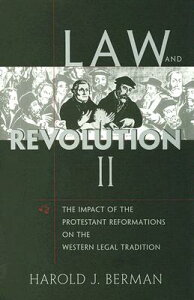 Law and Revolution, II: The Impact of the Protestant Reformations on the Western Legal Tradition LAW & REVOLUTION II [ Harold J. Berman ]