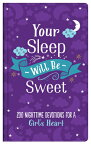 Your Sleep Will Be Sweet (Girls): 200 Nighttime Devotions for a Girl's Heart YOUR SLEEP WILL BE SWEET (GIRL [ Emily Biggers ]