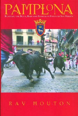 【送料無料】Pamplona: Running the Bulls, Bars, and Barrios in Fiesta de San Fermin [ Ray ...