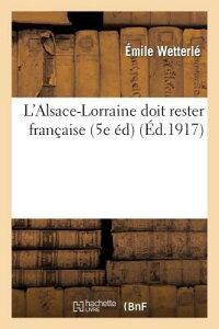 L'Alsace-Lorraine Doit Rester Francaise (5e Ed) FRE-LALSACE-LORRAINE DOIT REST (Histoire) [ Wetterle-E ]