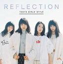 REFLECTION [ 東京女子流 ]