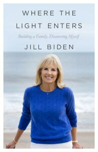 Where the Light Enters: Building a Family, Discovering Myself WHERE THE LIGHT ENTERS [ Jill Biden ]