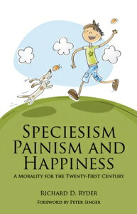 Speciesism, Painism and Happiness: A Morality for the 21st Century SPECIESISM PAINISM & HAPPINESS (Societas: Essays in Political & Cultural Criticism) [ Richard D. Ryder ]