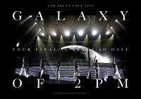 """2PM ARENA TOUR 2016""""GALAXY OF 2PM""""TOUR FINAL in 大阪城ホール 完全生産限定盤 【Blu-ray】"""