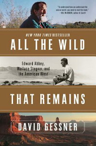 All the Wild That Remains: Edward Abbey, Wallace Stegner, and the American West ALL THE WILD THAT REMAINS [ David Gessner ]