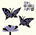 Love me, Love you (初回限定盤 CD+DVD) [ Mrs.GREEN APPLE ]
