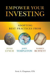 Empower Your Investing: Adopting Best Practices from John Templeton, Peter Lynch, and Warren Buffett EMPOWER YOUR INVESTING [ Scott A. Chapman Cfa ]