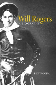 Will Rogers: A Biography WILL ROGERS [ Ben Yagoda ]