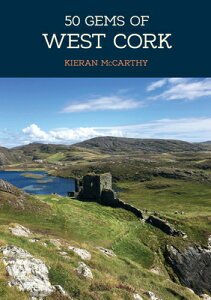 50 Gems of West Cork: The History & Heritage of the Most Iconic Places 50 GEMS OF WEST CORK (50 Gems) [ Kieran McCarthy ]