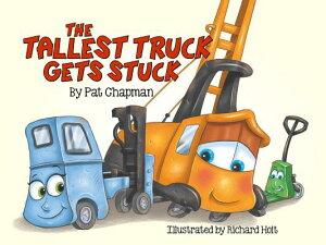 The Tallest Truck Gets Stuck TALLEST TRUCK GETS STUCK [ Pat Chapman ]