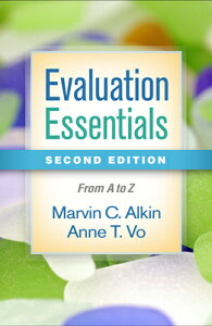Evaluation Essentials, Second Edition: From A to Z EVALUATION ESSENTIALS 2ND /E 2 [ Marvin C. Alkin ]