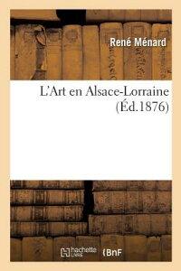 L'Art En Alsace-Lorraine FRE-LART EN ALSACE-LORRAINE (Litterature) [ Menard-R ]