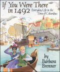 If You Were There in 1492: Everyday Life in the Time of Columbus IF YOU WERE THERE IN 1492 ORIG [ Barbara Brenner ]