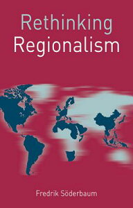 Rethinking Regionalism RETHINKING REGIONALISM 2016/E (Rethinking World Politics) [ Fredrik Soderbaum ]