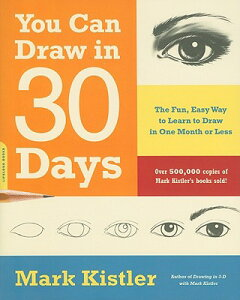 You Can Draw in 30 Days: The Fun, Easy Way to Learn to Draw in One Month or Less YOU CAN DRAW IN 30 DAYS [ Mark Kistler ]