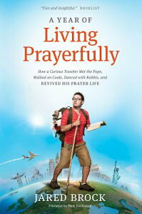 A Year of Living Prayerfully: How a Curious Traveler Met the Pope, Walked on Coals, Danced with Rabb YEAR OF LIVING PRAYERFULLY 2/E [ Jared Brock ]