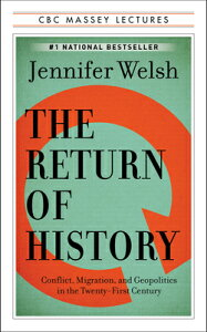 The Return of History: Conflict, Migration, and Geopolitics in the Twenty-First Century RETURN OF HIST (CBC Massey Lectures) [ Jennifer Welsh ]