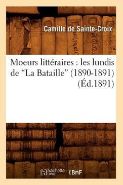 Moeurs Litteraires: Les Lundis de la Bataille (1890-1891) (Ed.1891) FRE-MOEURS LITTERAIRES (Litterature) [ de Sainte Croix C. ]