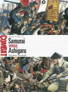 Samurai Vs Ashigaru: Japan 1543-75 SAMURAI VS ASHIGARU V (Combat) [ Stephen Turnbull ]