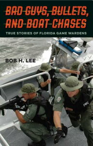 Bad Guys, Bullets, and Boat Chases: True Stories of Florida Game Wardens BAD GUYS BULLETS & BOAT CHASES [ Bob H. Lee ]
