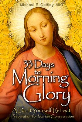 33 Days to Morning Glory: A Do-It- Yourself Retreat in Preparation for Marian Consecration画像