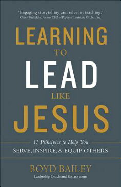 Learning to Lead Like Jesus: 11 Principles to Help You Serve, Inspire, and Equip Others LEARNING TO LEAD LIKE JESUS [ Boyd Bailey ]