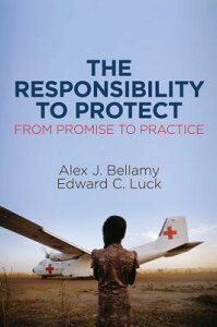 The Responsibility to Protect: From Promise to Practice RESPONSIBILITY TO PROTECT [ Alex J. Bellamy ]