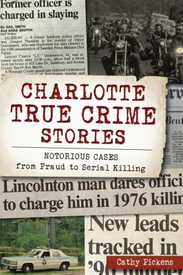 Charlotte True Crime Stories: Notorious Cases from Fraud to Serial Killing画像