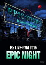 B'z LIVE-GYM 2015 -EPIC NIGHT- [ B'z ]