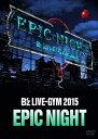 B'z LIVE-GYM 2015 -EPIC NIGHT- [ B'z ]