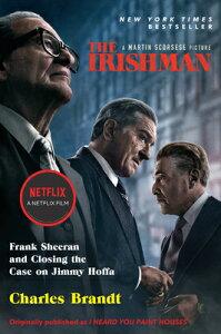The Irishman (Movie Tie-In): Frank Sheeran and Closing the Case on Jimmy Hoffa IRISHMAN (MOVIE TIE-IN) M/TV [ Charles Brandt ]