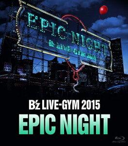 B'z LIVE-GYM 2015 -EPIC NIGHT- 【Blu-ray】 [ B'z …