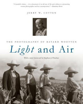 Light and Air: The Photography of Bayard Wootten LIGHT & AIR [ Jerry W. Cotten ]