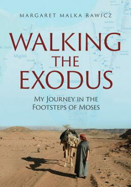 Walking the Exodus: My Journey in the Footsteps of Moses WALKING THE EXODUS [ Margaret Malka Rawicz ]