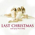 Last Christmas(mush up by Foxxi misQ)(初回生産限定) [ Foxxi misQ ]